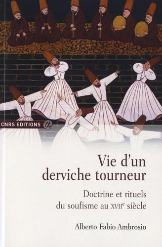 Vie d'un derviche tourneur. Doctrine et rituels du soufisme au XVIIe siècle
