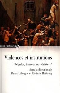 Denis Laforgue et Corinne Rostaing - Violences et institutions - Réguler, innover ou résister ?.