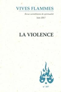 José Pereira et Jean-Raphaël Walker - Vives flammes N° 307, juin 2017 : La violence.