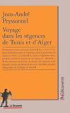Jean-André Peyssonnel - Voyage dans les régences de Tunis et d'Alger.