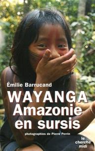 Emilie Barrucand - Wayanga - Amazonie en sursis.