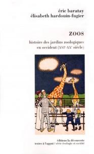 Eric Baratay et Elisabeth Hardouin-Fugier - Zoos - Histoire des jardins zoologiques en Occident (16ème-20ème siècles).