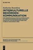 Interkulturelle Behördenkommunikation - Eine gesprächsanalytische Untersuchung zu Verständigungsproblemen zwischen Migranten und Behördenmitarbeitern in Berlin und Buenos Aires.