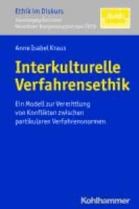 Interkulturelle Verfahrensethik - Ein Modell zur Vermittlung von Konflikten zwischen partikularen Verfahrensnormen.