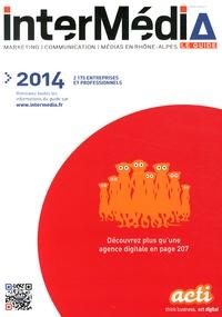 InterMédia - InterMédia 2014 - Le guide marketing, communication, médias en Rhône-Alpes.