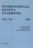 International geneva yearbook The - International Geneva Yearbook: Vol. VII/1993 - Organization and Activities of International Institutions in Geneva.