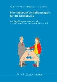 Internationale Verhaltensregeln für die Exekutive - Band 2: Von Begrüssungszeremonien und Erstem Eindruck bis rund um die Speisetafel.