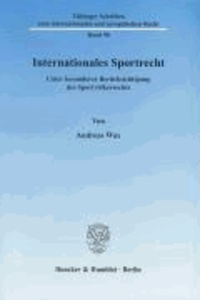 Internationales Sportrecht - Unter besonderer Berücksichtigung des Sportvölkerrechts.
