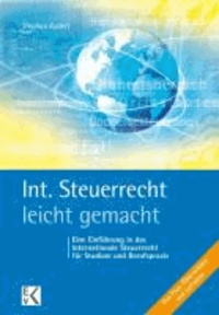 Internationales Steuerrecht leicht gemacht - Die Besteuerung grenzüberschreitender Sachverhalte.