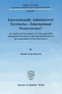 Internationally Administered Territories - International Protectorates? - An Analysis of Sovereignty over Internationally Administered Territories with Special Reference to the Legal Status of Post-War Kosovo.