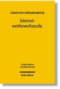 Internetwettbewerbsrecht - Das Recht der Ubiquität - Das Recht der Domain Names - Das Recht der kommerziellen Kommunikation.