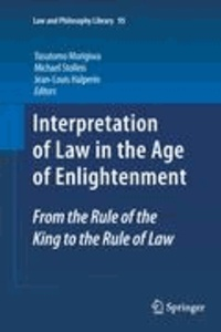 Yasutomo Morigiwa - Interpretation of Law in the Age of Enlightenment - From the Rule of the King to the Rule of Law.