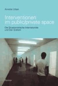 Interventionen im public/private space - Die Situationistische Internationale und Dan Graham.