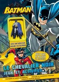 InTexte - Batman, Le chevalier noir - Jeux et activités - Avec un fabuleux magnet de Batman.