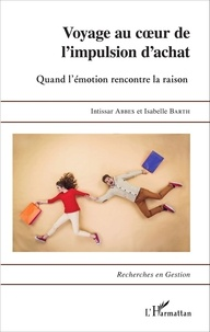 Intissar Abbes et Isabelle Barth - Voyage au coeur de l'impulsion d'achat - Quand l'émotion rencontre la raison.