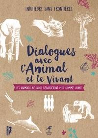 Intuiteurs sans frontières - Dialogue avec l'animal et le vivant - Les animaux ne nous regarderont plus comme avant.