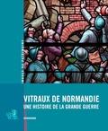 Inventaire du patrimoine - Vitraux de Normandie - Une histoire de la Grande Guerre.
