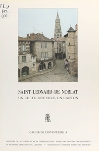 Inventaire général des monumen - Saint-Léonard-de-Noblat : un culte, une ville, un canton.