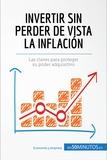 Invertir sin perder de vista la inflación - Las claves para proteger su poder adquisitivo.