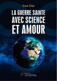 Ioan Dan - La Guerre Sainte avec science et amour.