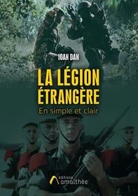 Ioan Dan - La légion étrangère en simple et clair.