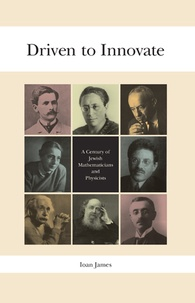 Ioan James - Driven to Innovate - A Century of Jewish Mathematicians and Physicists.