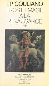Ioan Peter Couliano et Jean Coujon - Éros et magie à la Renaissance, 1484.