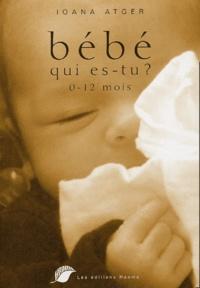 Ioana Atger - Bébé qui es-tu ? - 0-12 mois.