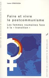 """Ioana Cîrstocea - Faire et vivre le postcommunisme - Les femmes roumaines face à la """"transition""""."""