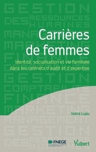 Ioana Lupu - Carrières de femmes - Identité, socialisation et vie familiale dans les cabinets d'audit et d'expertise.