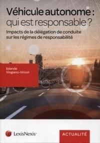 Iolande Vingiano-Viricel - Véhicule autonome : qui est responsable ? - Impacts de la délégation de conduite sur les régimes de responsabilité.