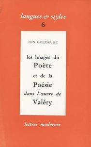 Ion Gheorghe - Les images du poète et de la poésie dans l'oeuvre de Valéry.