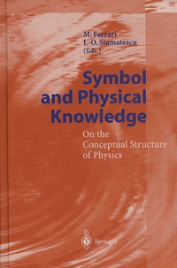 Ion-Olimpiu Stamatescu et Massimo Ferrari - Symbol and Physical Knowledge. - On the Conceptual Structure of Physics.