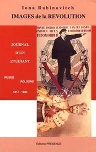 Iona Rabinovitch - Images de la Révolution - Russie-Pologne 1917-1927 Journal d'un étudiant.