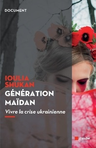 Ioulia Shukan - Génération Maïdan - Vivre la crise ukrainienne.