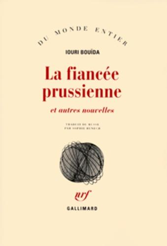 Iouri Bouïda - La fiancée prussienne et autres nouvelles.