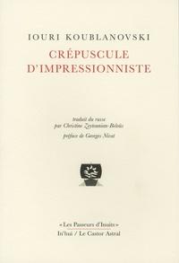 Iouri Koublanovski - Crépuscule d'impressionniste.