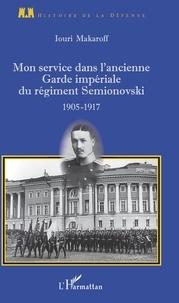 Iouri Makaroff - Mon service dans l'ancienne Garde impériale du régiment Semionovski - 1905-1917.