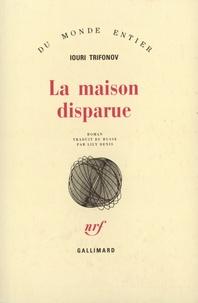 Iouri Trifonov - La maison disparue.