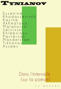Iouri Tynianov - Dans l'intervalle (sur la poésie).