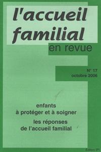 Jean-Claude Cébula - L'accueil familial en revue N° 17, Octobre 2006 : Enfants à protéger et à soigner - Les réponses de l'accueil familial.