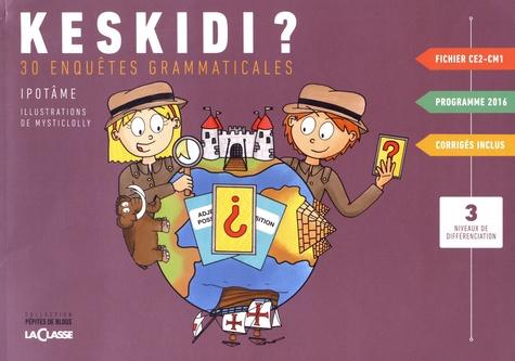 Keskidi Ce2 Cm1 30 Enquêtes Grammaticales Ipotâme Mysticlolly