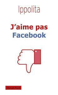 Ippolita et  Ippolita - J'aime pas Facebook.