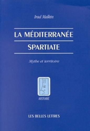 Irad Malkin - La méditerranée spartiate - Mythe et territoire.