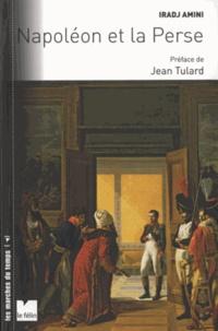 Iradj Amini - Napoléon et la Perse - Les relations franco-persanes sous le Premier Empire dans le contexte des rivalités entre la France, l'Angleterre et la Russie.