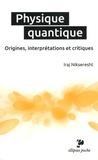 Iraj Nikseresht - Physique quantique - Origines, interprétations et critiques.