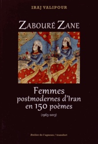 Iraj Valipour - Zabouré Zane - Femmes postmodernes d'Iran en 150 poèmes (1963-2013).