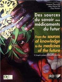 IRD - DES SOURCES DU SAVOIR AUX MEDICAMENTS DU FUTUR (ACTES DU 4E CONGRES EUROPEEN D'ETHNOPHARMACOLOGIE).