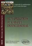 IREM et  Collectif - Aux origines du calcul infinitésimal.