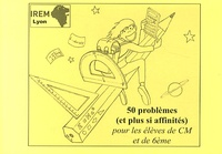 IREM de Lyon - 50 problèmes (et plus si affinités) pour les élèves de CM et de 6e.